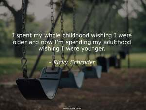 spend-childhood-older-spending-adulthood-wishing-younger-ricky-shroder